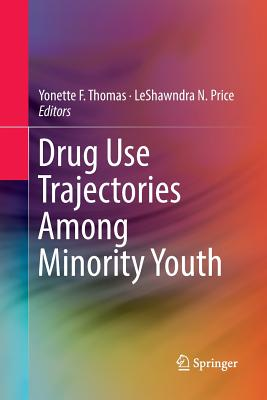 Drug Use Trajectories Among Minority Youth - Thomas, Yonette F (Editor), and Price, Leshawndra N (Editor)