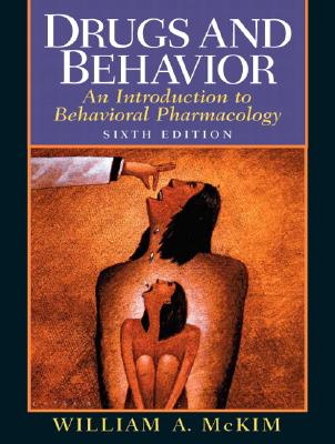 Drugs and Behavior: An Introduction to Behavioral Pharmacology - McKim, William A