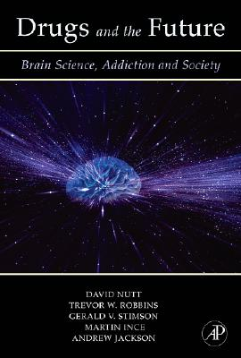 Drugs and the Future: Brain Science, Addiction and Society - Nutt, David J, and Robbins, Trevor W, and Stimson, Gerald V