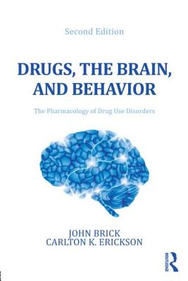 Drugs, the Brain, and Behavior: The Pharmacology of Drug Use Disorders - Brick, John, and Erickson, Carlton K.