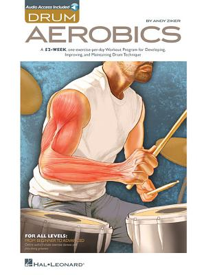 Drum Aerobics: A 52-Week, One-Exercise-Per-Day Workout Program for Developing, Improving, and Maintaining Drum Technique - Ziker, Andy