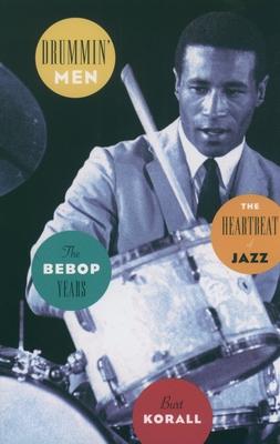 Drummin' Men: The Heartbeat of Jazz: The Bebop Years - Korall, Burt