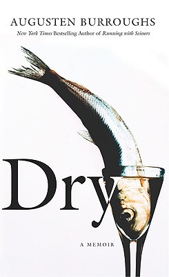 Dry: A Memoir - Burroughs, Augusten
