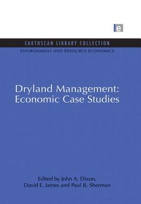 Dryland Management: Economic Case Studies - Dixon, John A., and James, David E., and Sherman, Paul B.