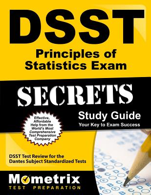 DSST Principles of Statistics Exam Secrets Study Guide: DSST Test Review for the Dantes Subject Standardized Tests - Dsst Exam Secrets Test Prep (Editor)