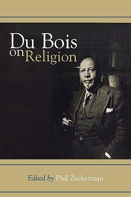 Du Bois on Religion - Zuckerman, Phil (Editor)