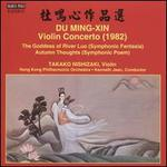 Du Ming-Xin: Violin Concerto; The Goddess of River Luo; Autumn Thoughts