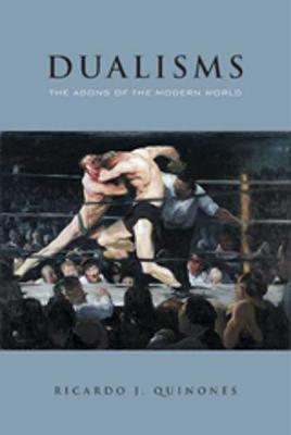 Dualisms: The Agons of the Modern World - Quinones, Ricardo J