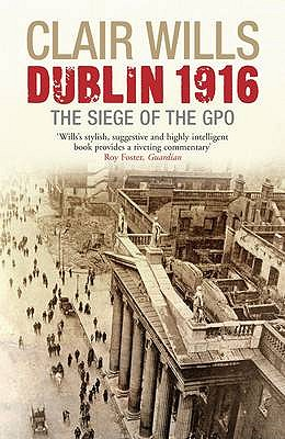 Dublin 1916: The Siege of the GPO - Wills, Clair