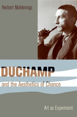 Duchamp and the Aesthetics of Chance: Art as Experiment - Molderings, Herbert, and Brogden, John (Translated by)