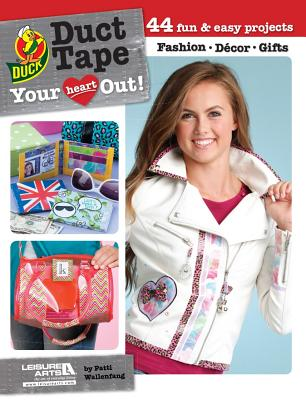 Duct Tape Your Heart Out! - Wallenfang, Patti