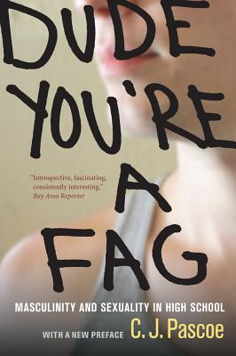 Dude, You're a Fag: Masculinity and Sexuality in High School - Pascoe, C J
