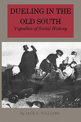 Dueling in the Old South: Vignettes of Social History - Williams, Jack K