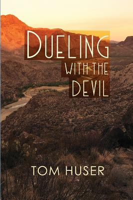 Dueling with the Devil - Huser, Tom