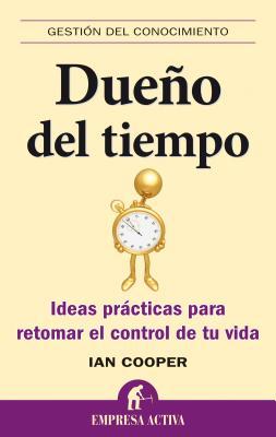 Dueno del Tiempo: Ideas Practicas Para Retomar el Control de Tu Vida - Cooper, Ian, Professor