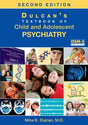 Dulcan's Textbook of Child and Adolescent Psychiatry - Dulcan, Mina K, Dr., M.D. (Editor)
