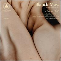 Dumb Flesh - Blanck Mass