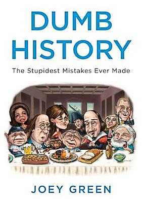 Dumb History: The Stupidest Mistakes Ever Made - Green, Joey