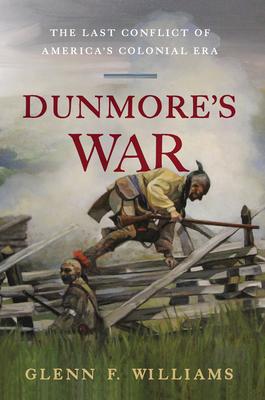 Dunmore's War: The Last Conflict of America's Colonial Era - Williams, Glenn F