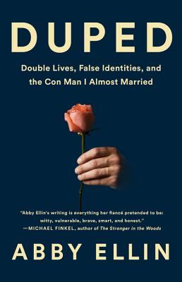 Duped: Double Lives, False Identities, and the Con Man I Almost Married - Ellin, Abby