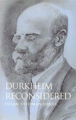 Durkheim Reconsidered - Jones, Susan Stedman