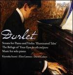 "Durlet: Sonata for Piano and Violin ""Illuminated Tales; The Refuge of Your Eyes for cello and piano; Music for solo p"