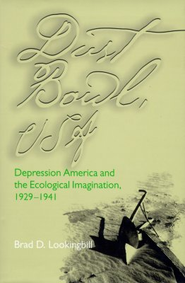 Dust Bowl, USA: Depression America and the Ecological Imagination, 1929-1941 - Lookingbill, Brad D