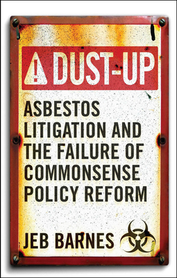 Dust-Up: Asbestos Litigation and the Failure of Commonsense Policy Reform - Barnes, Jeb