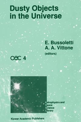 Dusty Objects in the Universe: Proceedings of the Fourth International Workshop of the Astronomical Observatory of Capodimonte (Oac 4), Held at Capri, Italy, September 8-13, 1989 - Bussoletti, E (Editor), and Vittone, Alberto A (Editor)