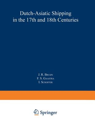 Dutch-Asiatic Shipping in the 17th and 18th Centuries: Volume III Homeward-Bound Voyages from Asia and the Cape to the Netherlands (1597-1795) - Bruijn, J R (Editor)