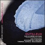 Dutilleux: Sur le Même Accord; Les Citations; Mystère de l'Instant; Timbres, Espace, Mouvement