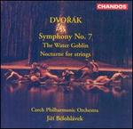 Dvor�k: Symphony No. 7; The Water Goblin; Nocturne for strings