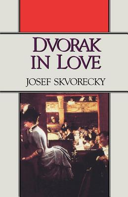 Dvorak in Love: A Light-Hearted Dream - Skvorecky, Josef