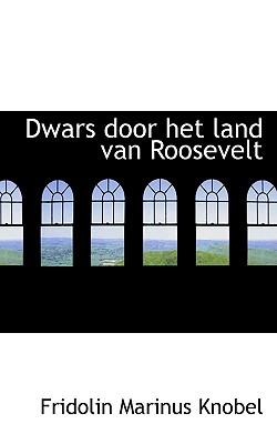 Dwars Door Het Land Van Roosevelt - Knobel, Fridolin Marinus