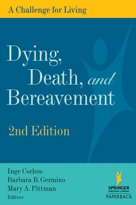 Dying, Death, and Bereavement: A Challenge for Living - Corless, Inge B (Editor), and Germino, Barbara B, PhD, RN, Faan (Editor), and Pittman, Mary, Ms. (Editor)