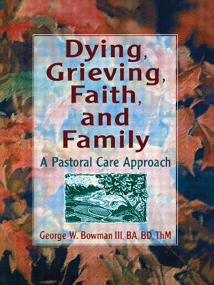Dying, Grieving, Faith, and Family - Koenig, Harold G, and Bowman, George W