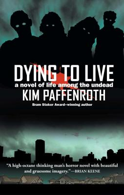 Dying to Live: A Novel of Life Among the Undead - Paffenroth, Kim
