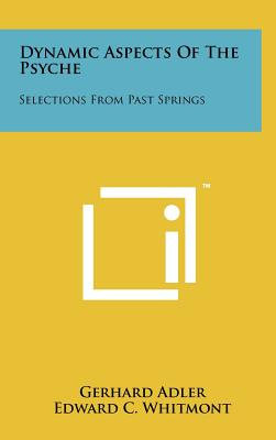 Dynamic Aspects of the Psyche: Selections from Past Springs - Adler, Gerhard, and Whitmont, Edward C, and Neumann, Erich