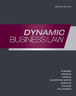 Dynamic Business Law - Kubasek, Nancy, and Browne, M Neil, and Giampetro-Meyer, Andrea