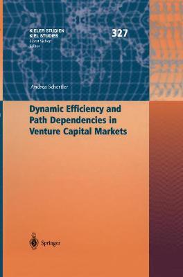 Dynamic Efficiency and Path Dependencies in Venture Capital Markets - Schertler, Andrea