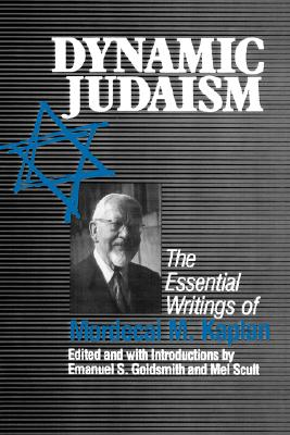 Dynamic Judaism: The Essential Writings of Mordecai M. Kaplan - Goldsmith, Emanuel S (Editor), and Scult, Mel (Memoir by), and Kaplan, Mordecai M