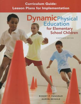 Dynamic Physical Education Curriculum Guide: Lesson Plans for Implementation - Pangrazi, Robert P.