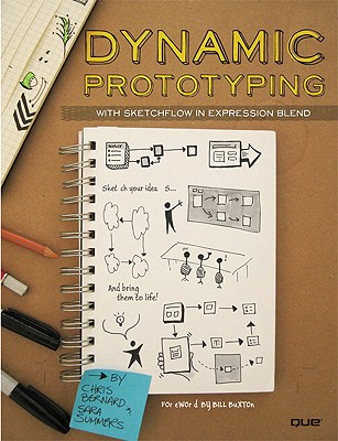 Dynamic Prototyping with Sketchflow in Expression Blend: Sketch Your Ideas...and Bring Them to Life! - Bernard, Chris, and Summers, Sara, and Buxton, Bill (Foreword by)