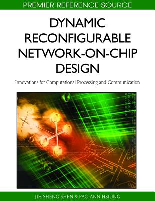 Dynamic Reconfigurable Network-On-Chip Design: Innovations for Computational Processing and Communication - Shen, Jih-Sheng (Editor)