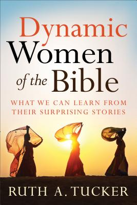Dynamic Women of the Bible: What We Can Learn from Their Surprising Stories - Tucker, Ruth a