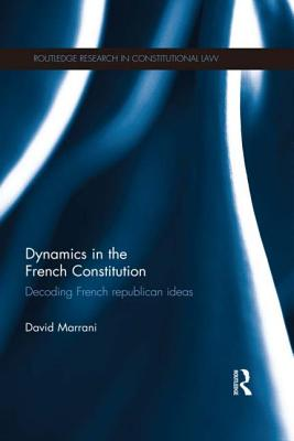 Dynamics in the French Constitution: Decoding French Republican Ideas - Marrani, David
