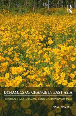 Dynamics of Change in East Asia: Historical Trajectories and Contemporary Development - Preston, P.W.
