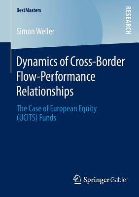 Dynamics of Cross-Border Flow-Performance Relationships: The Case of European Equity (Ucits) Funds - Weiler, Simon