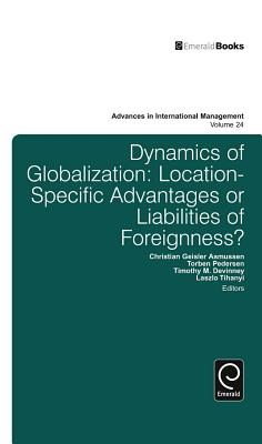Dynamics of Globalization: Location-Specific Advantages or Liabilities of Foreignness? - Asmussen, Christian Geisler, Professor (Editor)