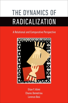 Dynamics of Radicalization: A Relational and Comparative Perspective - Alimi, Eitan Y